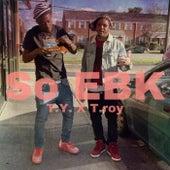 So EBK by T.Roy