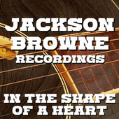 In The Shape Of A Heart Jackson Browne Recordings fra Jackson Browne