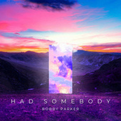 Had Somebody by Bobby Parker