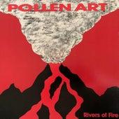 Rivers of Fire by Pollen Art