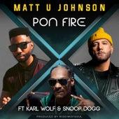 Pon Fire von Matt U Johnson