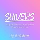 Shivers (Originally Performed by Ed Sheeran) (Piano Karaoke Version) by Sing2Piano (1)