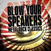Blow Your Speakers - Metal Rock Classics de Various Artists
