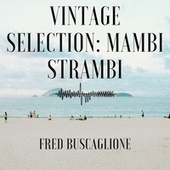 Vintage Selection: Mambi Strambi (2021 Remastered) de Fred Buscaglione