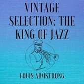 Vintage Selection: The King of Jazz (2021 Remastered) by Louis Armstrong