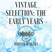 Vintage Selection: The Early Years (2021 Remastered) von Miriam Makeba