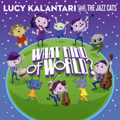 What Kind of World? by Lucy Kalantari