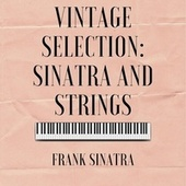 Vintage Selection: Sinatra and Strings (2021 Remastered) by Frank Sinatra