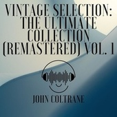 Vintage Selection: The Ultimate Collection (2021 Remastered), Vol. 1 von John Coltrane