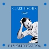If I Should Lose You (1962) fra Clare Fischer