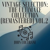 Vintage Selection: The Ultimate Collection (2021 Remastered), Vol. 2 by John Coltrane