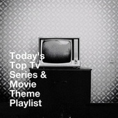 Today's Top Tv Series & Movie Theme Playlist by The Best of TV Series