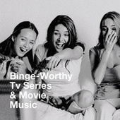 Binge-Worthy Tv Series & Movie Music by TV Generation