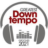Greatest Downtempo Grooves 2021 by Various Artists