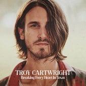 Breaking Every Heart In Texas by Troy Cartwright