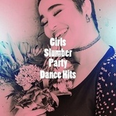 Girls Slumber Party Dance Hits di Pop Hits