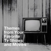 Themes from Your Favorite Tv Shows and Movies by The TV Theme Players
