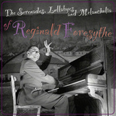 The Serenades, Lullabyes and Melancholia of Reginald Foresythe by Reginald Foresythe