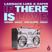 If There is Love (Suraci X Sm1lo X Von Oliver Remix) by Laidback Luke
