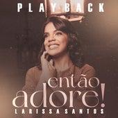 Então Adore (Playback) de Larissa Santos