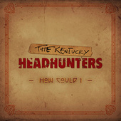 How Could I by Kentucky Headhunters