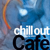 Chill Out Cafe' Vol. 10 de Various Artists