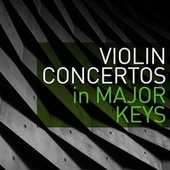Violin Concertos in Major Keys by Various Artists