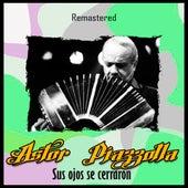 Sus Ojos Se Cerraron (Remastered) by Astor Piazzolla