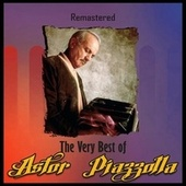 The Very Best of Astor Piazzolla (Remastered) by Astor Piazzolla