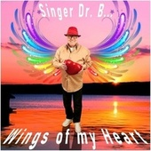 Wings of My Heart by Singer Dr. B...