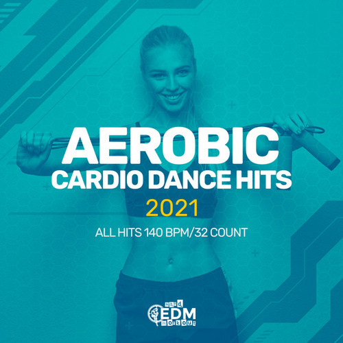 Aerobic Cardio Dance Hits 2021: All Hits 140 bpm/32 count de Hard EDM Workout