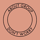 Don't Worry by About Group