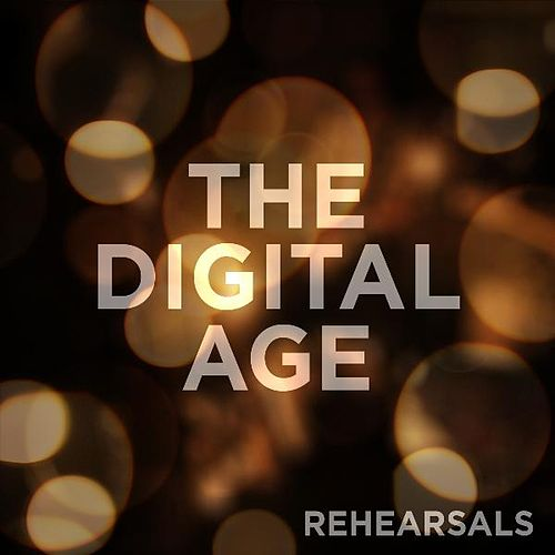 Rehearsals by The Digital Age