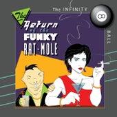 Return of the Funky Rat Mole fra The Infinity Ball