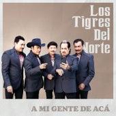 A Mi Gente De Acá by Los Tigres del Norte