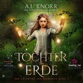 Tochter der Erde - Der Ursprung der Elemente, Band 3 (Ungekürzt) von A. L. Knorr