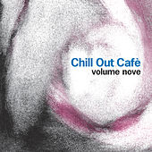 Chill Out Cafe' Vol. 9 by Various Artists