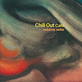 Chill Out Cafe' Vol. 7 by Various Artists