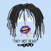 They Not Ready by bobTYB