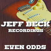 Even Odds Jeff Beck Recordings by Jeff Beck
