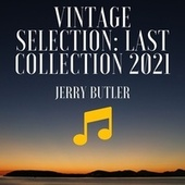 Vintage Selection: Last Collection 2021 (2021 Remastered) by Jerry Butler