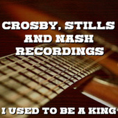 I Used To Be A King Crosby, Stills & Nash Recordings by Crosby, Stills and Nash