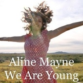 We Are Young by Aline Mayne