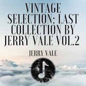 Vintage Selection: Last Collection by Jerry Vale, Vol. 2 (2021 Remastered) by Jerry Vale