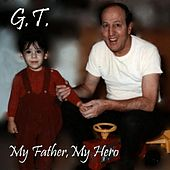 My Father, My Hero by G.T.