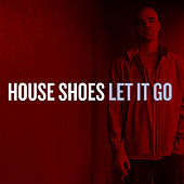 Let It Go (Clean) by House Shoes