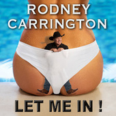 Let Me In by Rodney Carrington