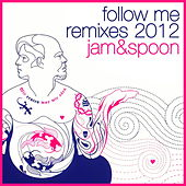 Follow Me! (Remixes 2012) von Jam & Spoon