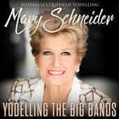 Yodelling The Big Bands by Mary Schneider