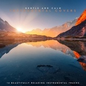 Gentle and Calm Instrumental Covers: 14 Beautifully Relaxing Instrumental Tracks von Various Artists